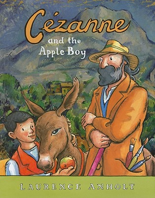 Cezanne and the Apple Boy By Anholt, Laurence